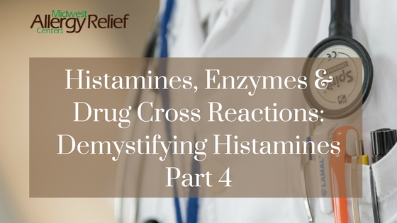 Histamines-Enzymes-and-Drug-Cross-Reactions-Demystifying-Histamines-Part-Four